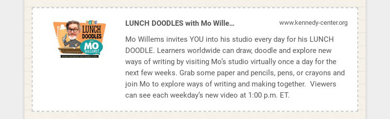 LUNCH DOODLES with Mo Willems! www.kennedy-center.org Mo Willems invites YOU into his studio...