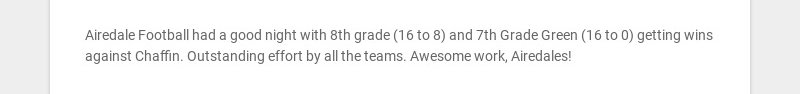Airedale Football had a good night with 8th grade (16 to 8) and 7th Grade Green (16 to 0) getting...