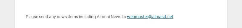 Please send any news items including Alumni News to webmaster@almasd.net