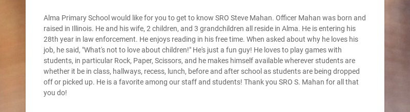 Alma Primary School would like for you to get to know SRO Steve Mahan. Officer Mahan was born and...