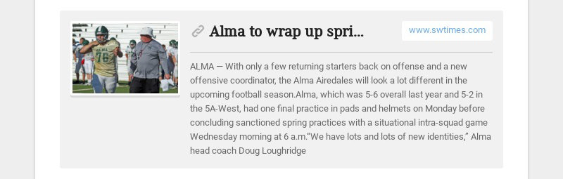 Alma to wrap up spring practice with intra-squad game on Wednesday www.swtimes.com ALMA— With...