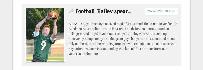 Football: Bailey spearheads formidable Alma receiving corps www.swtimes.com ALMA— Grayson Bailey...