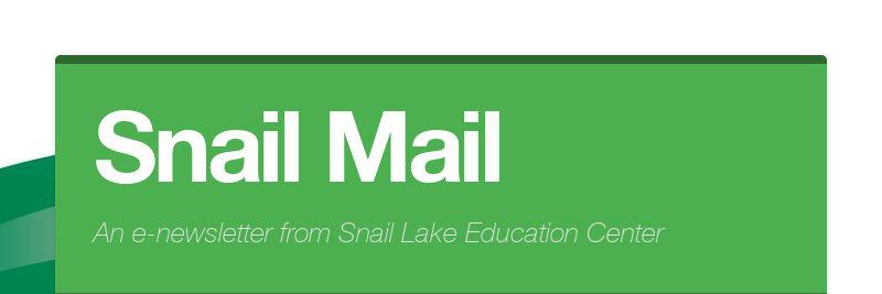 Snail Mail An e-newsletter from Snail Lake Education Center