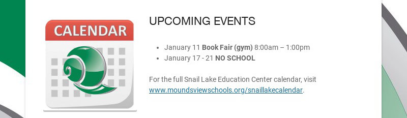 UPCOMING EVENTS January 11 Book Fair (gym) 8:00am – 1:00pm January 17 - 21 NO SCHOOL For the full...