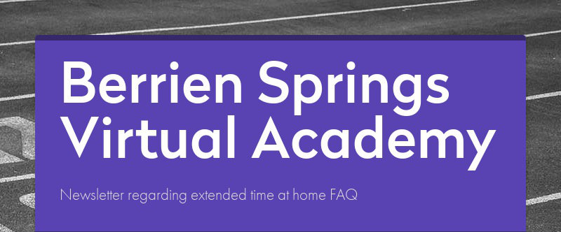 Berrien Springs Virtual AcademyNewsletter regarding extended time at home FAQ
