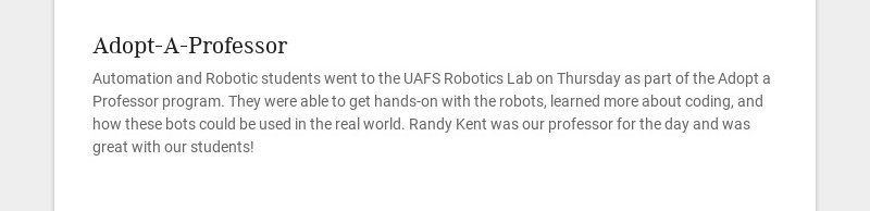 Adopt-A-Professor Automation and Robotic students went to the UAFS Robotics Lab on Thursday as...