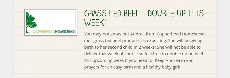 GRASS FED BEEF - DOUBLE UP THIS WEEK! You may not know but Andrea from Copperhead Homestead (our...